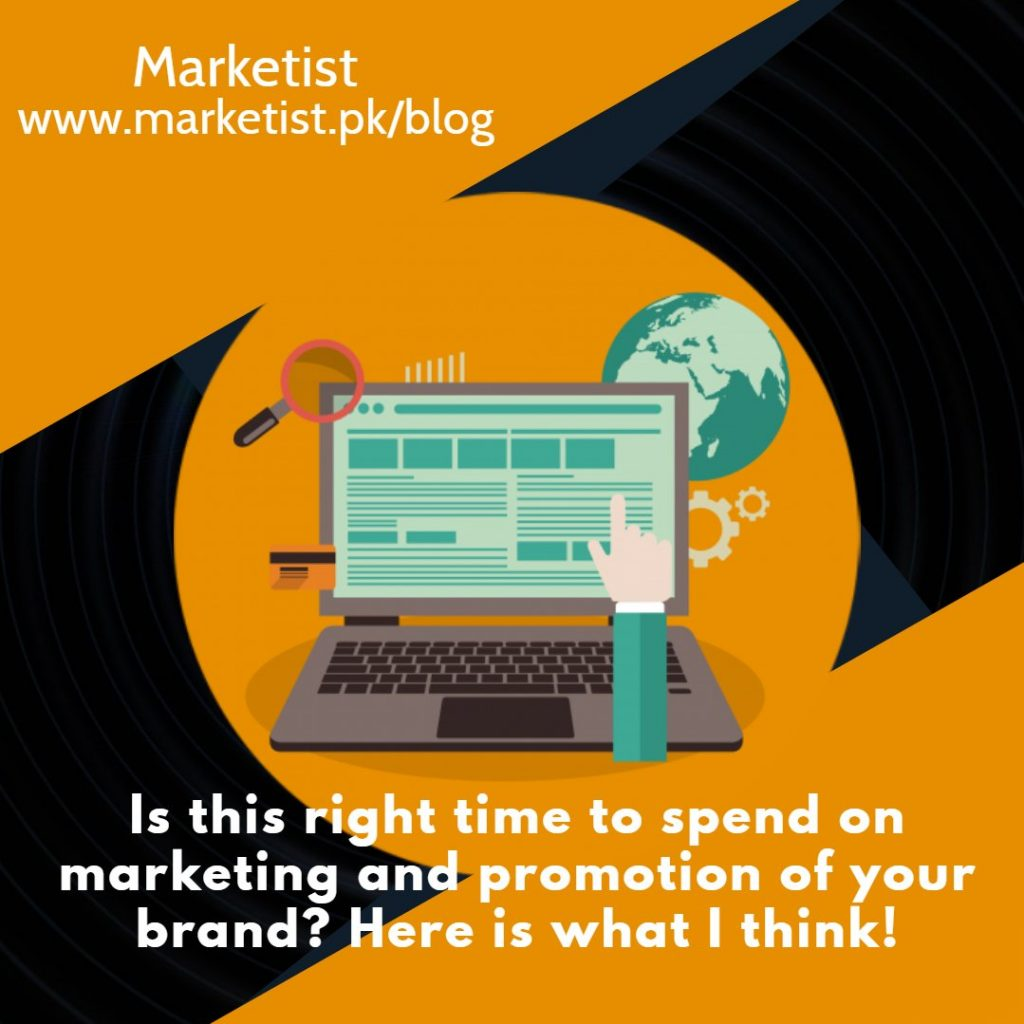 Is this right time to spend on marketing and promotion of your brand Here is what I think